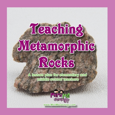 Teaching Metamorphic Rocks | Teaching & Homeschcool Resources